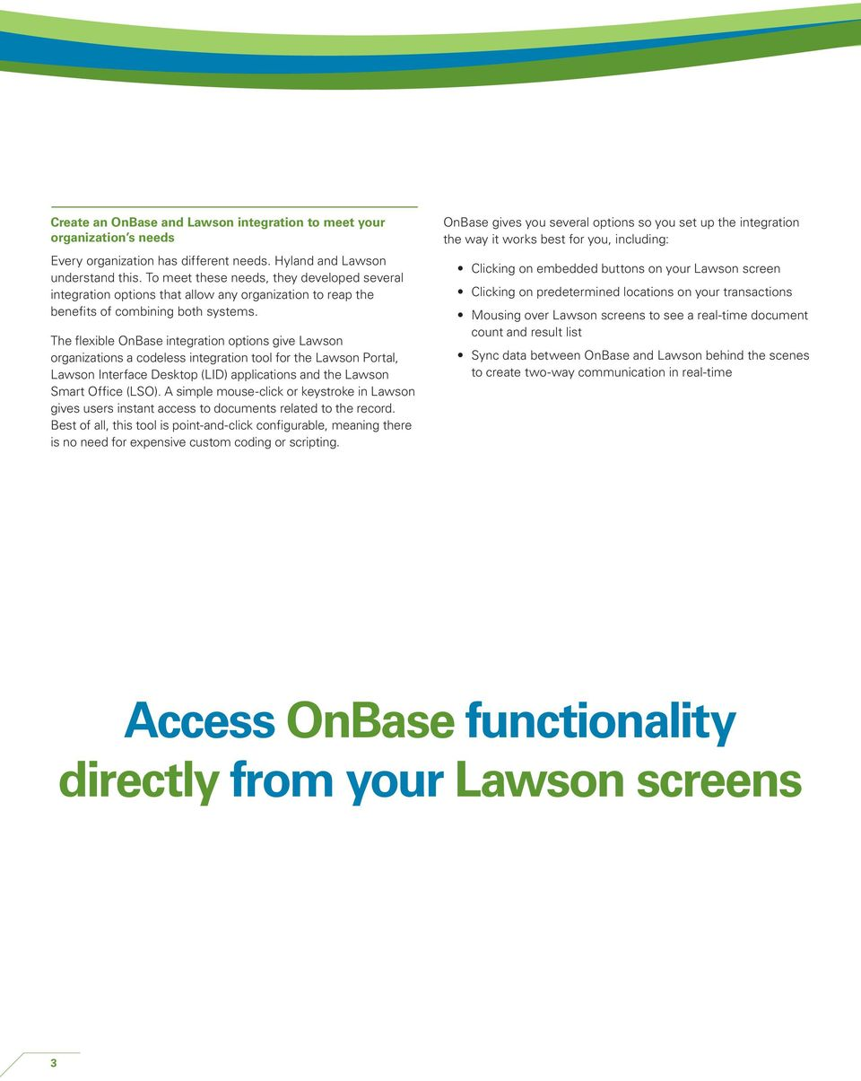 The flexible OnBase integration options give Lawson organizations a codeless integration tool for the Lawson Portal, Lawson Interface Desktop (LID) applications and the Lawson Smart Office (LSO).