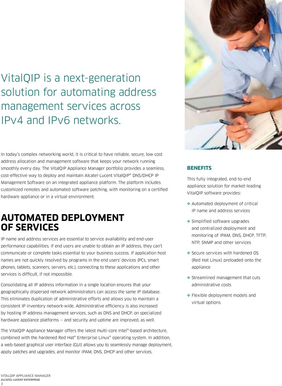 The VitalQIP Appliance Manager portfolio provides a seamless, cost-effective way to deploy and maintain Alcatel-Lucent VitalQIP DNS/DHCP IP Management Software on an integrated appliance platform.