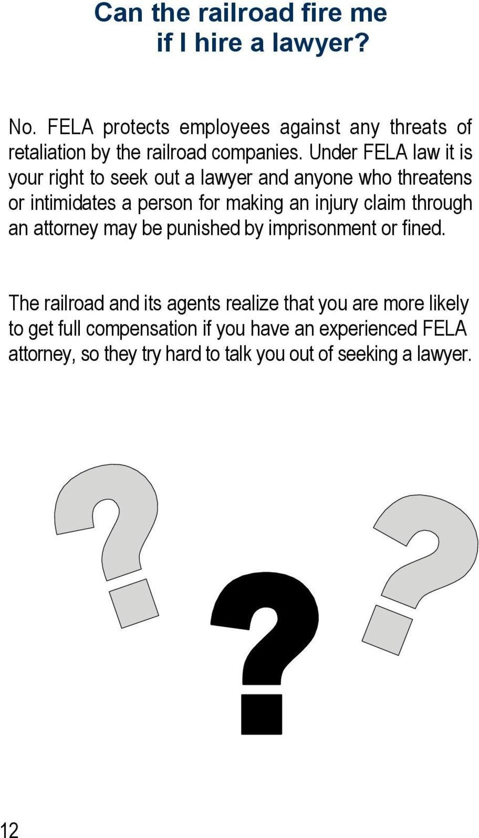 Under FELA law it is your right to seek out a lawyer and anyone who threatens or intimidates a person for making an injury