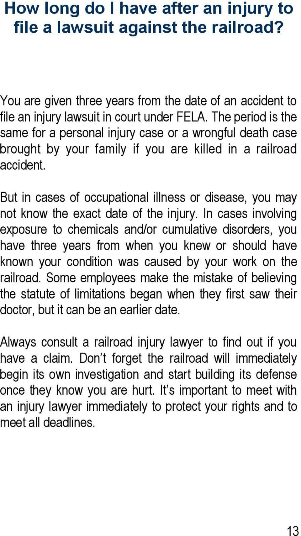 But in cases of occupational illness or disease, you may not know the exact date of the injury.