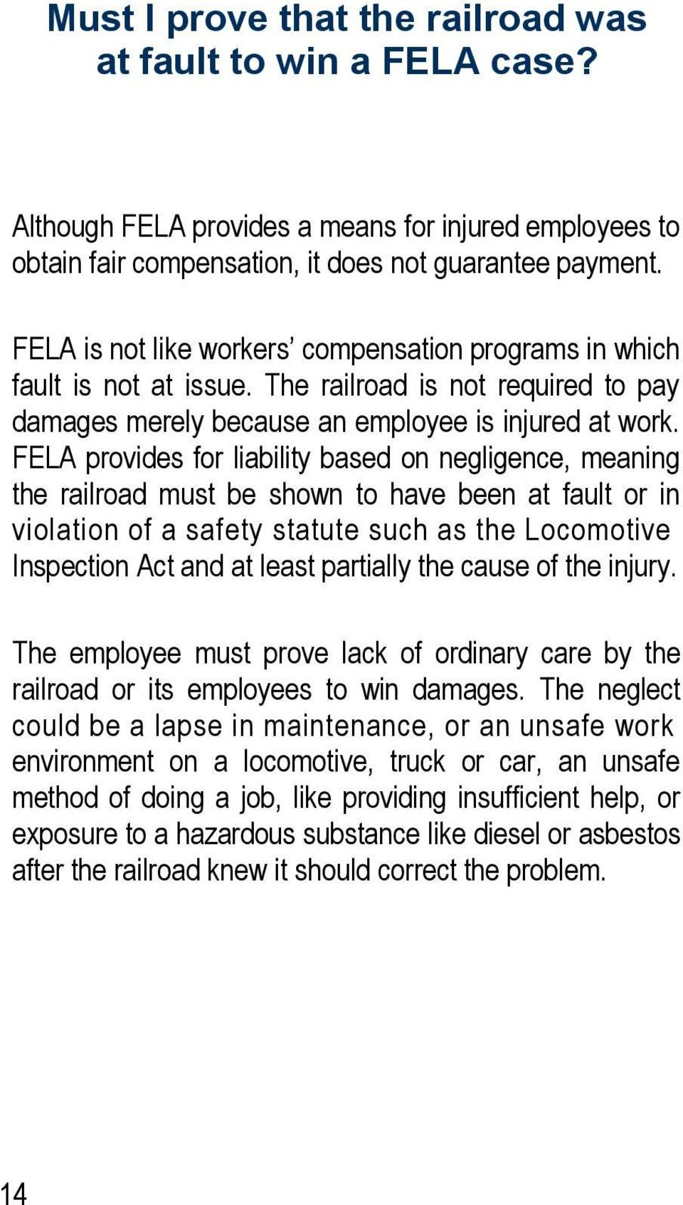FELA provides for liability based on negligence, meaning the railroad must be shown to have been at fault or in violation of a safety statute such as the Locomotive Inspection Act and at least