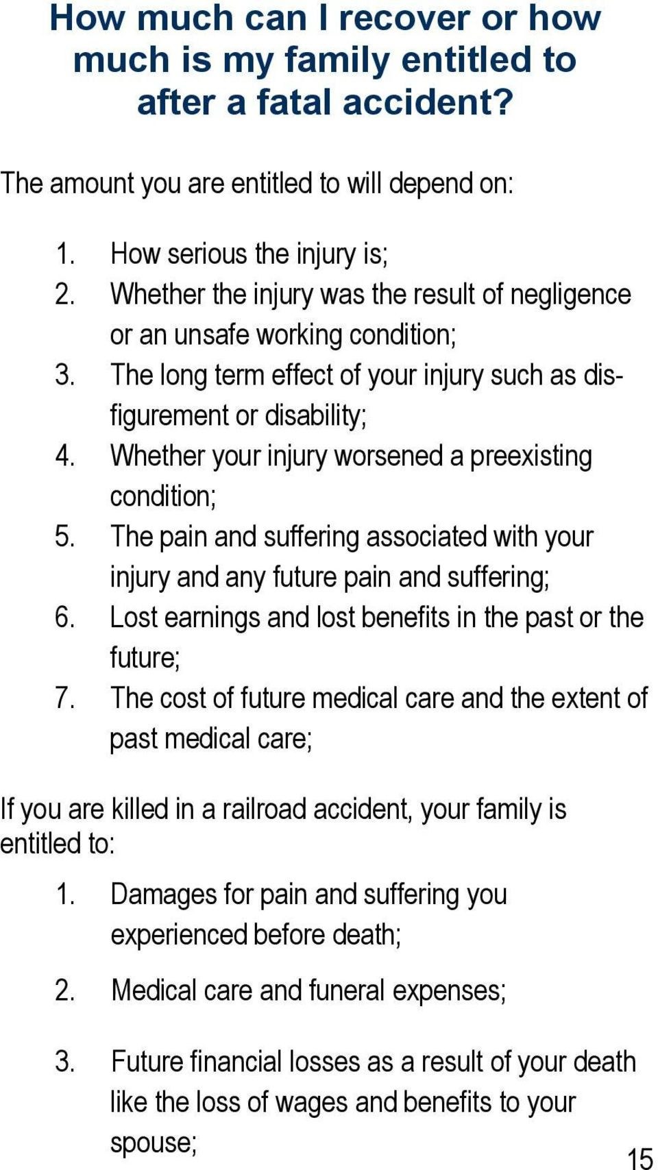Whether your injury worsened a preexisting condition; 5. The pain and suffering associated with your injury and any future pain and suffering; 6.