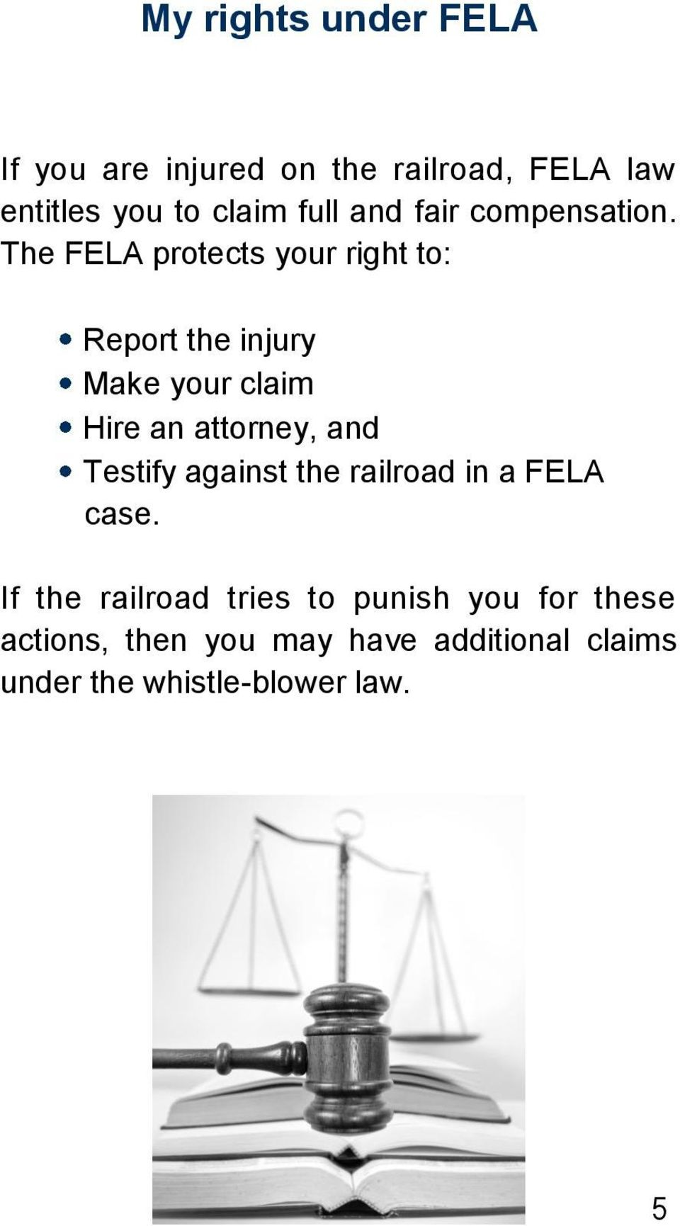 The FELA protects your right to: Report the injury Make your claim Hire an attorney, and