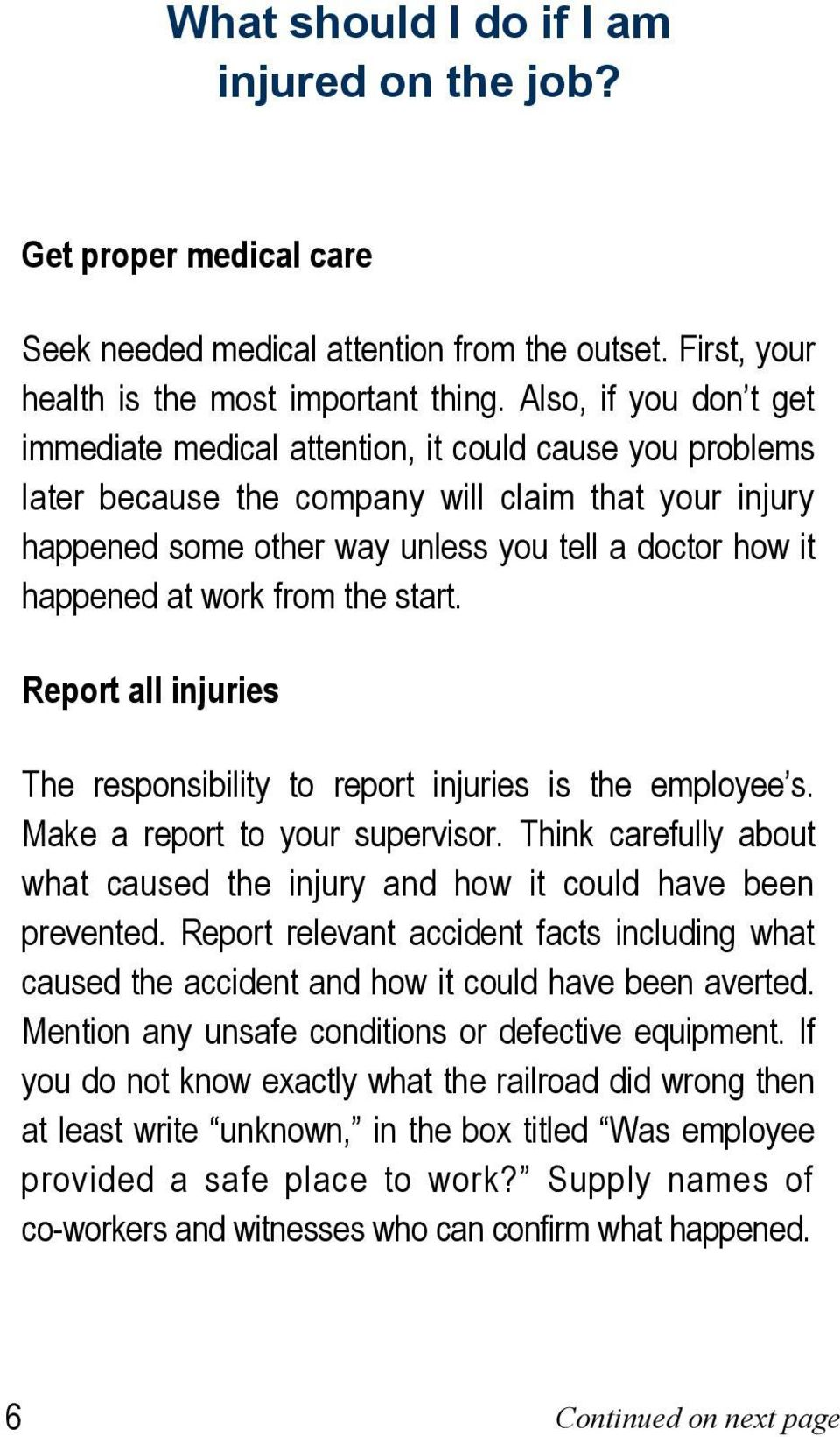at work from the start. Report all injuries The responsibility to report injuries is the employee s. Make a report to your supervisor.