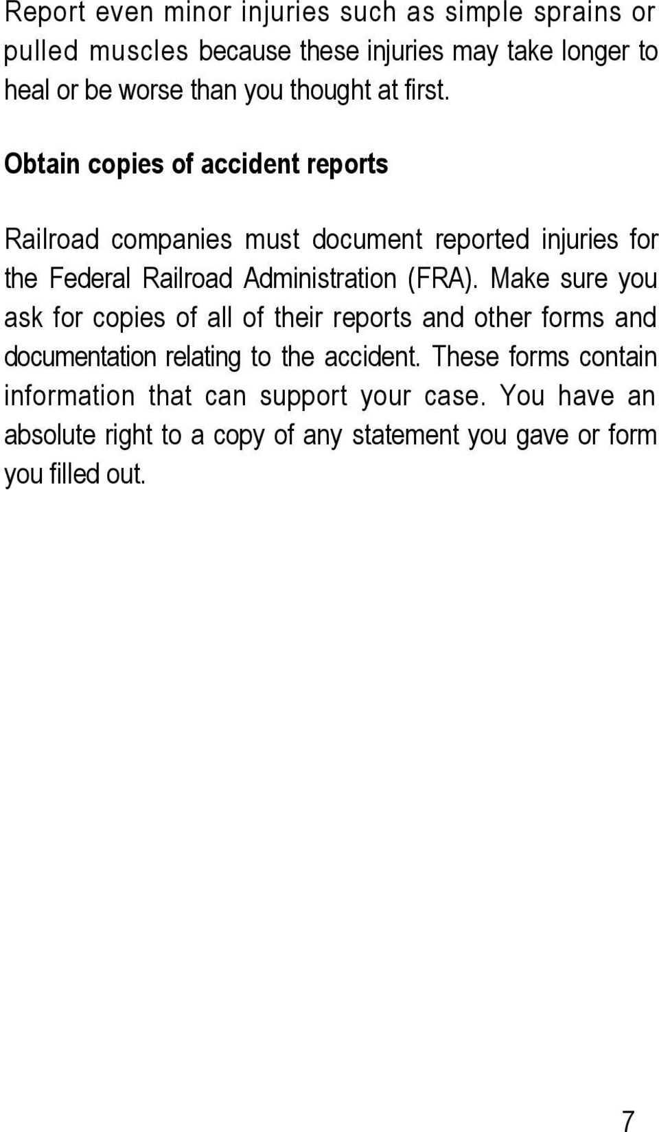 Obtain copies of accident reports Railroad companies must document reported injuries for the Federal Railroad Administration (FRA).