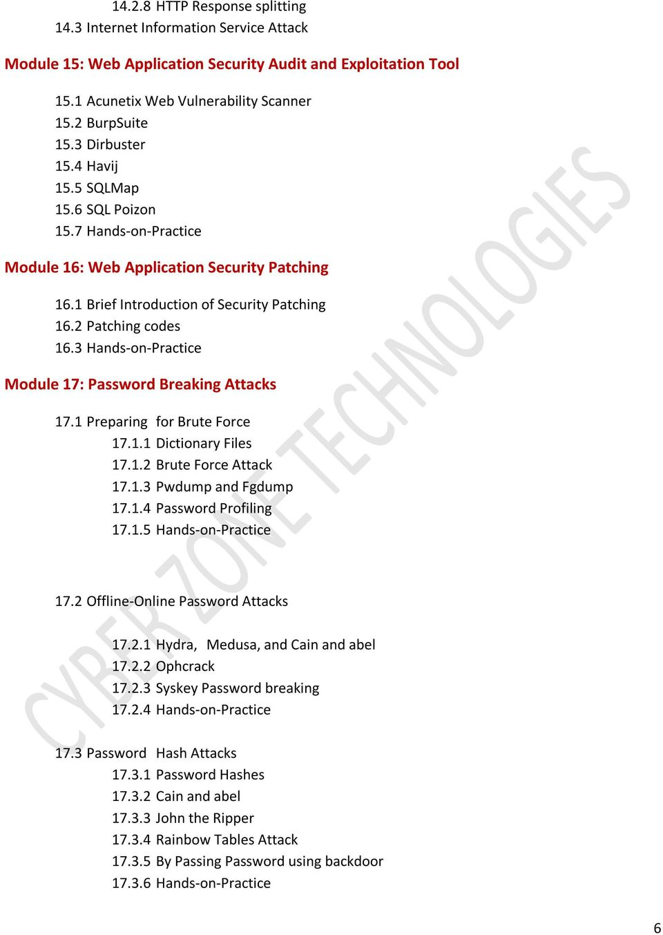 3 Hands-on-Practice Module 17: Password Breaking Attacks 17.1 Preparing for Brute Force 17.1.1 Dictionary Files 17.1.2 Brute Force Attack 17.1.3 Pwdump and Fgdump 17.1.4 Password Profiling 17.1.5 Hands-on-Practice 17.