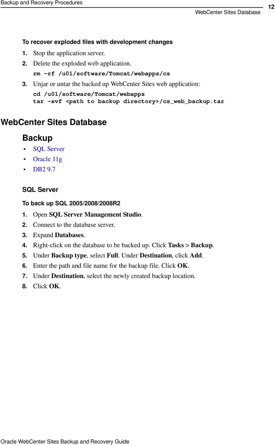 tar WebCenter Sites Database Backup SQL Server Oracle 11g DB2 9.7 SQL Server To back up SQL 2005/2008/2008R2 1. Open SQL Server Management Studio. 2. Connect to the database server. 3.
