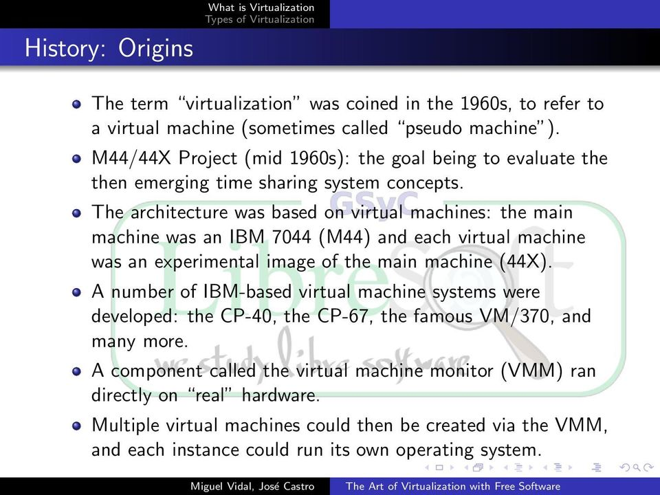The architecture was based on virtual machines: the main machine was an IBM 7044 (M44) and each virtual machine was an experimental image of the main machine (44X).
