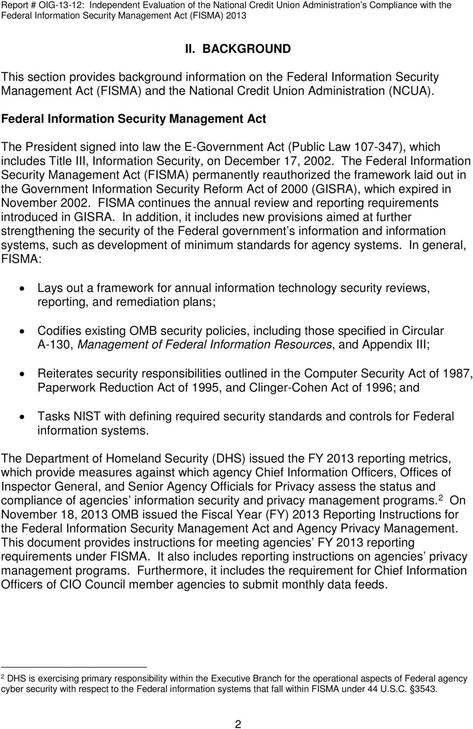 The Federal Information Security Management Act (FISMA) permanently reauthorized the framework laid out in the Government Information Security Reform Act of 2000 (GISRA), which expired in November