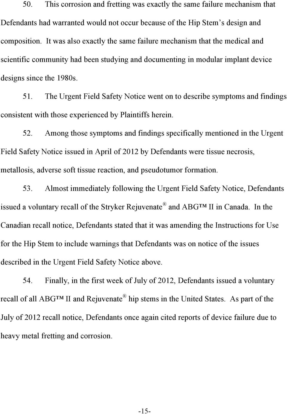 The Urgent Field Safety Notice went on to describe symptoms and findings consistent with those experienced by Plaintiffs herein. 52.