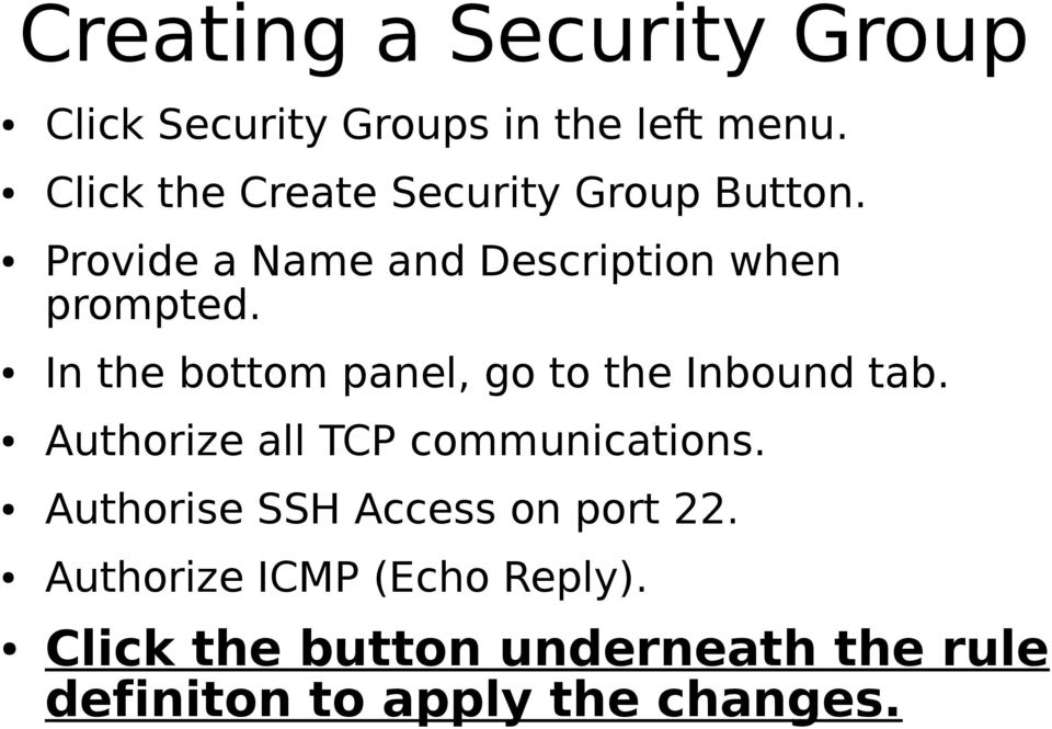 In the bottom panel, go to the Inbound tab. Authorize all TCP communications.