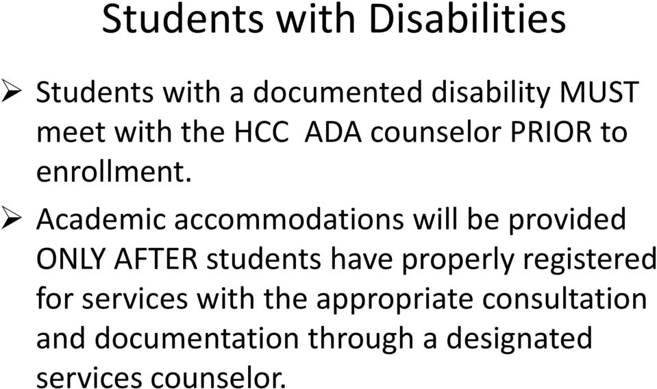 Academic accommodations will be provided ONLY AFTER students have properly
