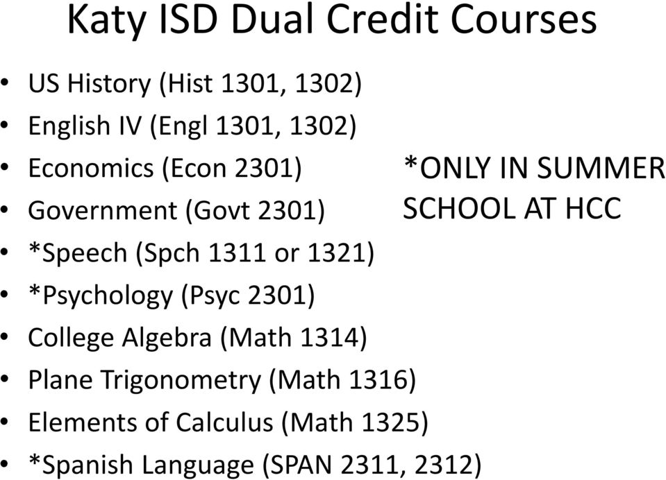 *Psychology (Psyc 2301) College Algebra (Math 1314) Plane Trigonometry (Math 1316)