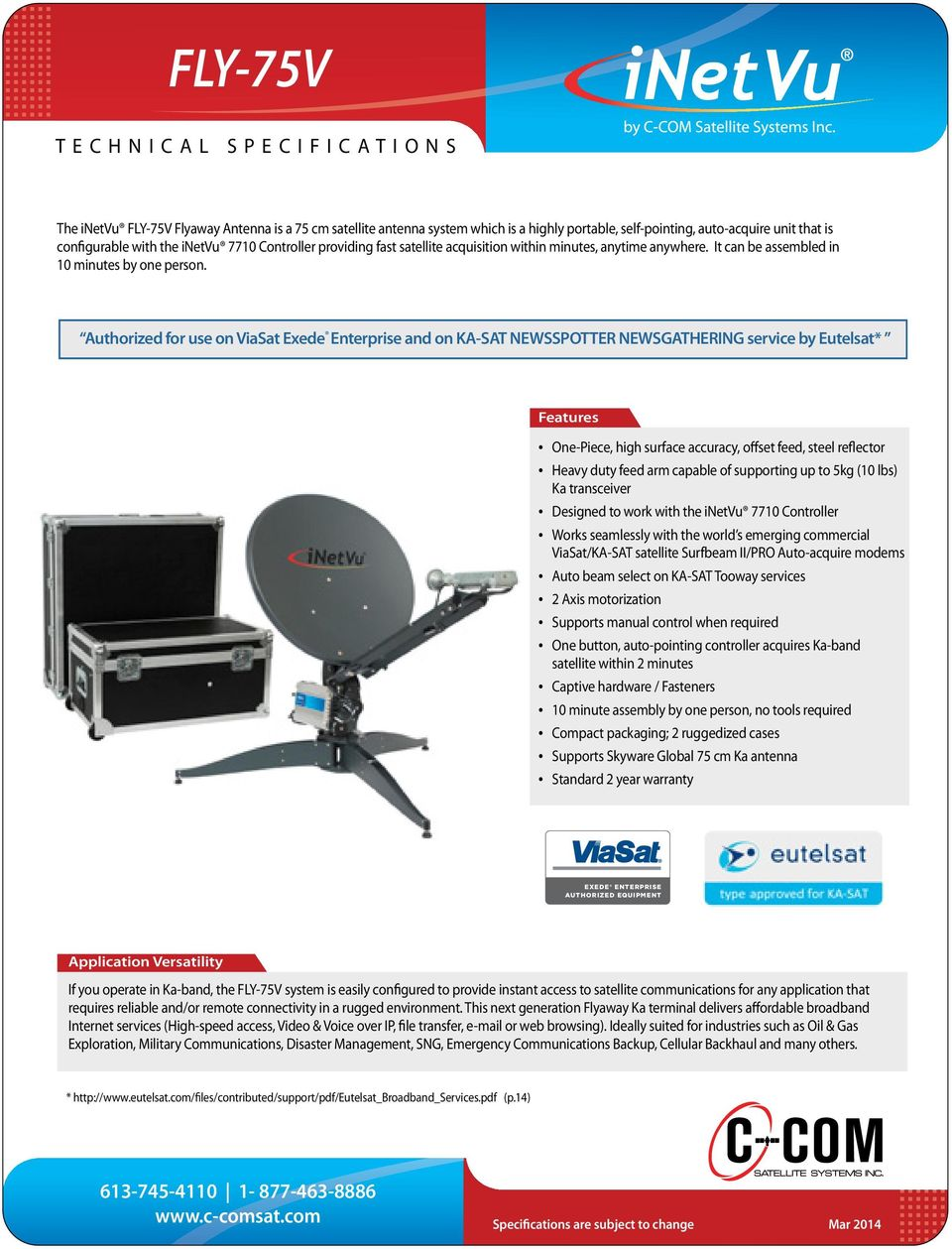 Authorized for use on ViaSat Exede Enterprise and on KA-SAT NEWSSPOTTER  NEWSGATHERING service by