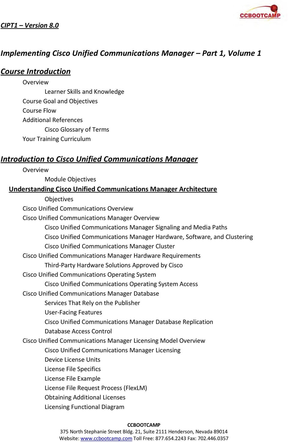 Unified Communications Manager Overview Cisco Unified Communications Manager Signaling and Media Paths Cisco Unified Communications Manager Hardware, Software, and Clustering Cisco Unified