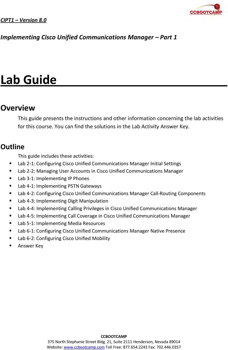 Outline This guide includes these activities: Lab 2 1: Configuring Cisco Unified Communications Manager Initial Settings Lab 2 2: Managing User Accounts in Cisco Unified Communications Manager Lab 3