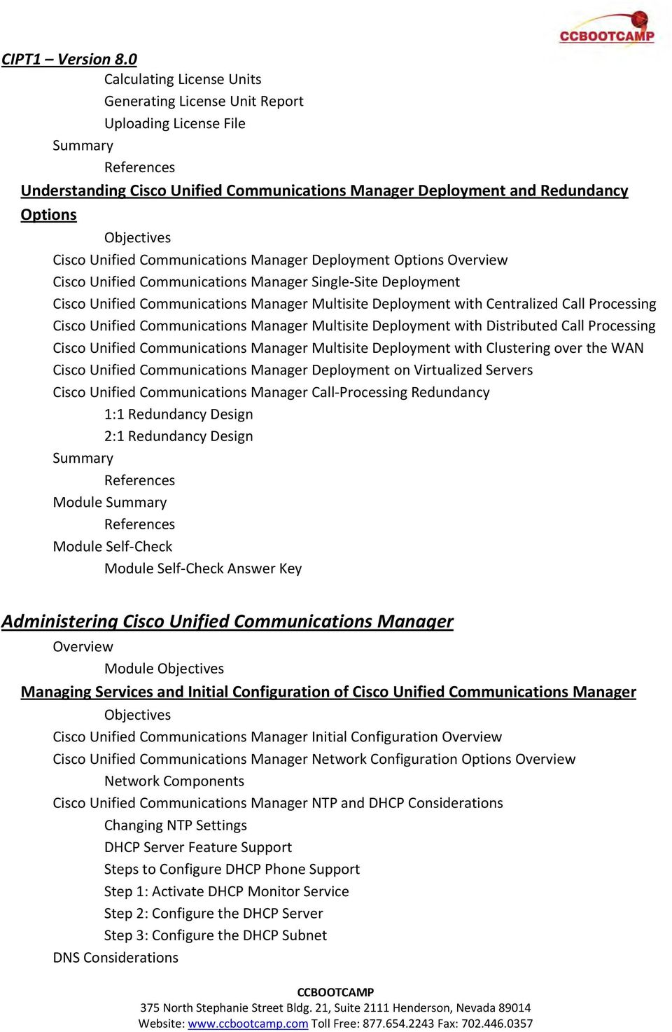 Unified Communications Manager Multisite Deployment with Distributed Call Processing Cisco Unified Communications Manager Multisite Deployment with Clustering over the WAN Cisco Unified