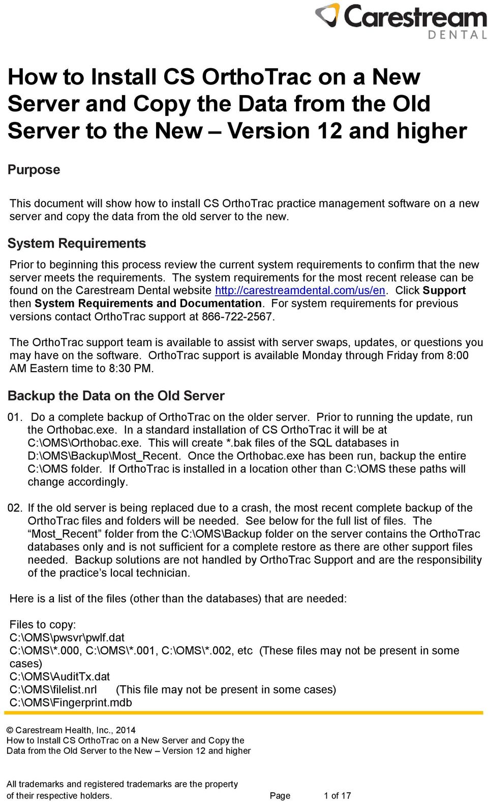 System Requirements Prior to beginning this process review the current system requirements to confirm that the new server meets the requirements.