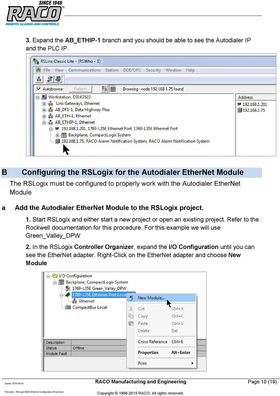 Autodialer EtherNet Module to the RSLogix project. 1. Start RSLogix and either start a new project or open an existing project.
