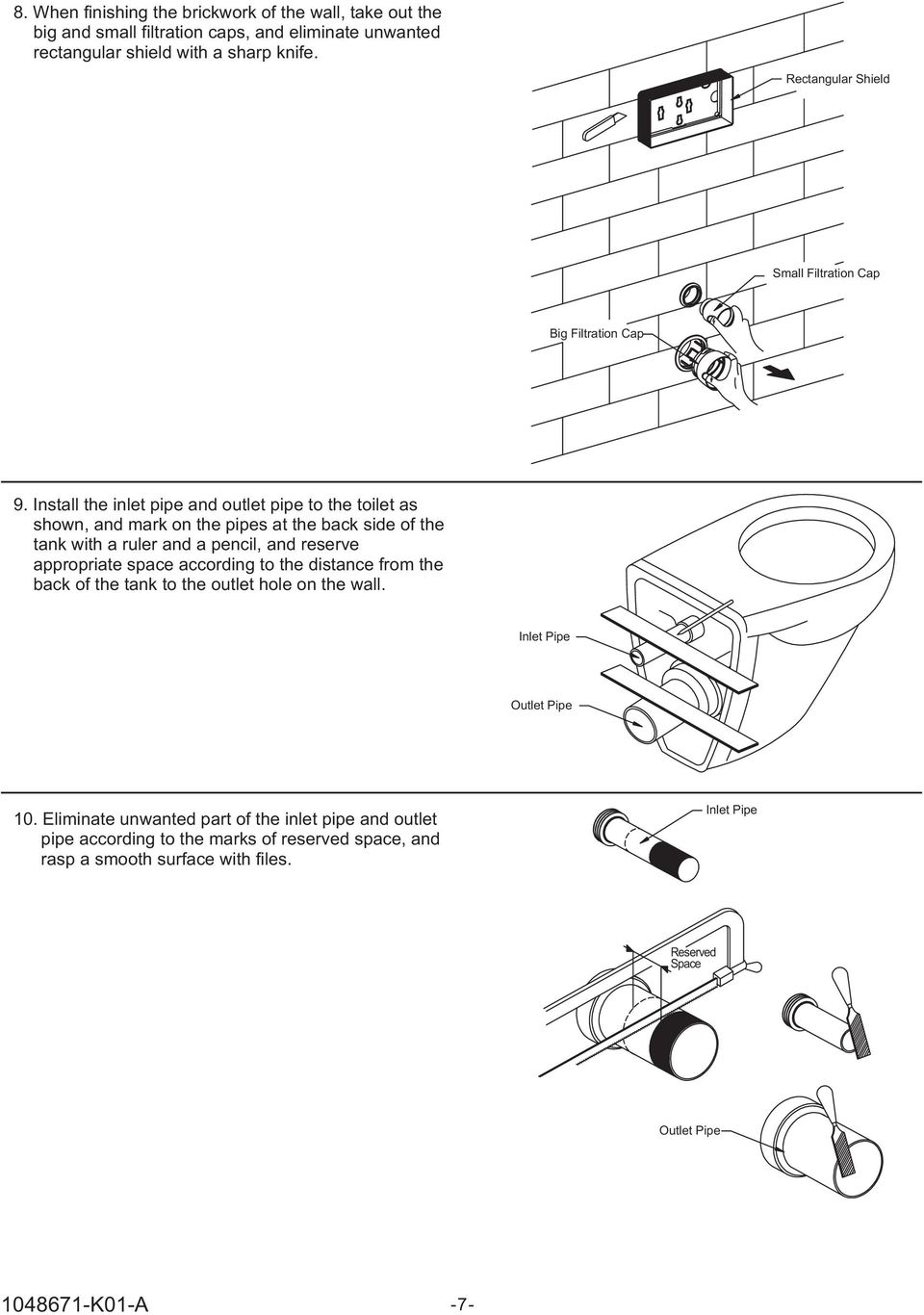 Install the inlet pipe and outlet pipe to the toilet as shown, and mark on the pipes at the back side of the tank with a ruler and a pencil, and reserve appropriate