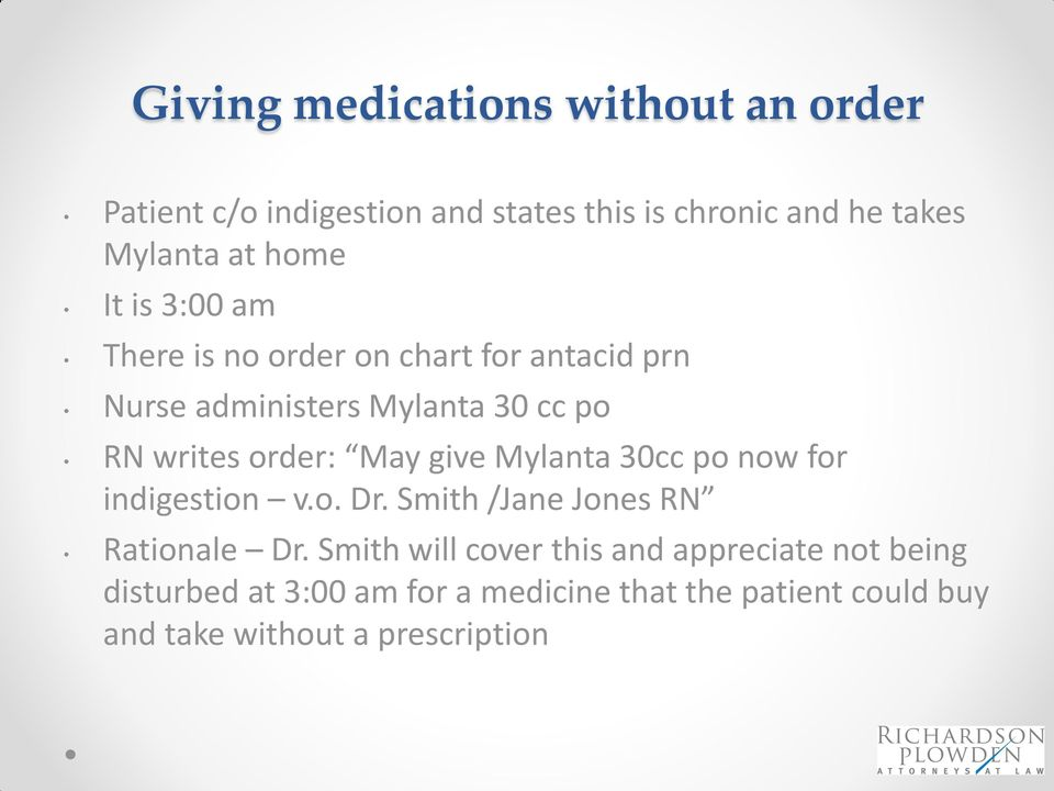 May give Mylanta 30cc po now for indigestion v.o. Dr. Smith /Jane Jones RN Rationale Dr.
