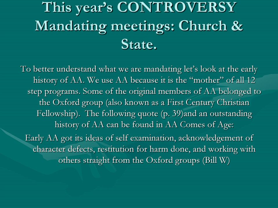 Some of the original members of AA belonged to the Oxford group (also known as a First Century Christian Fellowship). The following quote (p.
