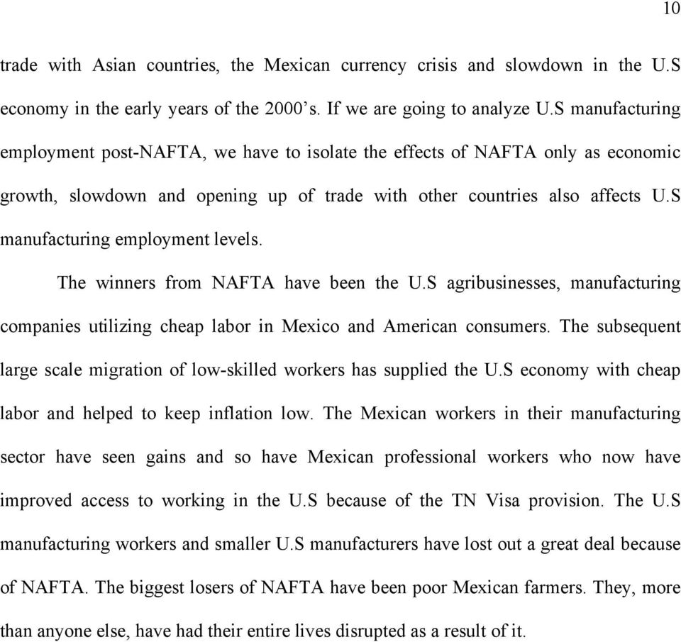 S manufacturing employment levels. The winners from NAFTA have been the U.S agribusinesses, manufacturing companies utilizing cheap labor in Mexico and American consumers.
