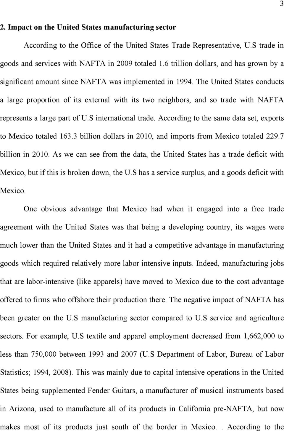 The United States conducts a large proportion of its external with its two neighbors, and so trade with NAFTA represents a large part of U.S international trade.