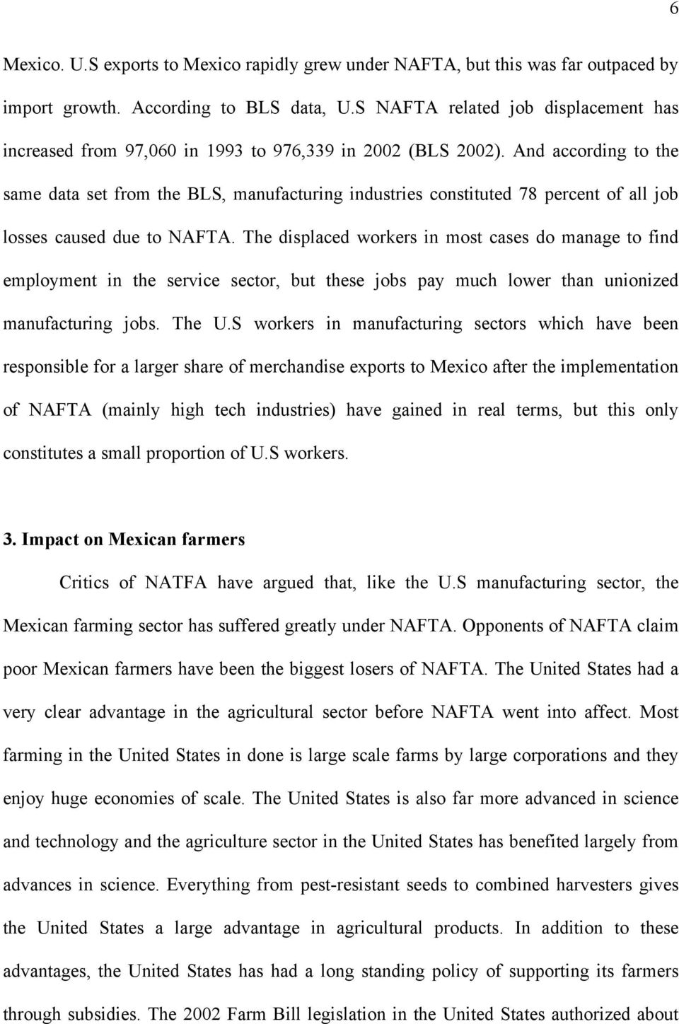 And according to the same data set from the BLS, manufacturing industries constituted 78 percent of all job losses caused due to NAFTA.