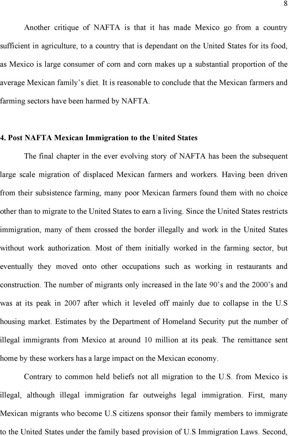 Post NAFTA Mexican Immigration to the United States The final chapter in the ever evolving story of NAFTA has been the subsequent large scale migration of displaced Mexican farmers and workers.