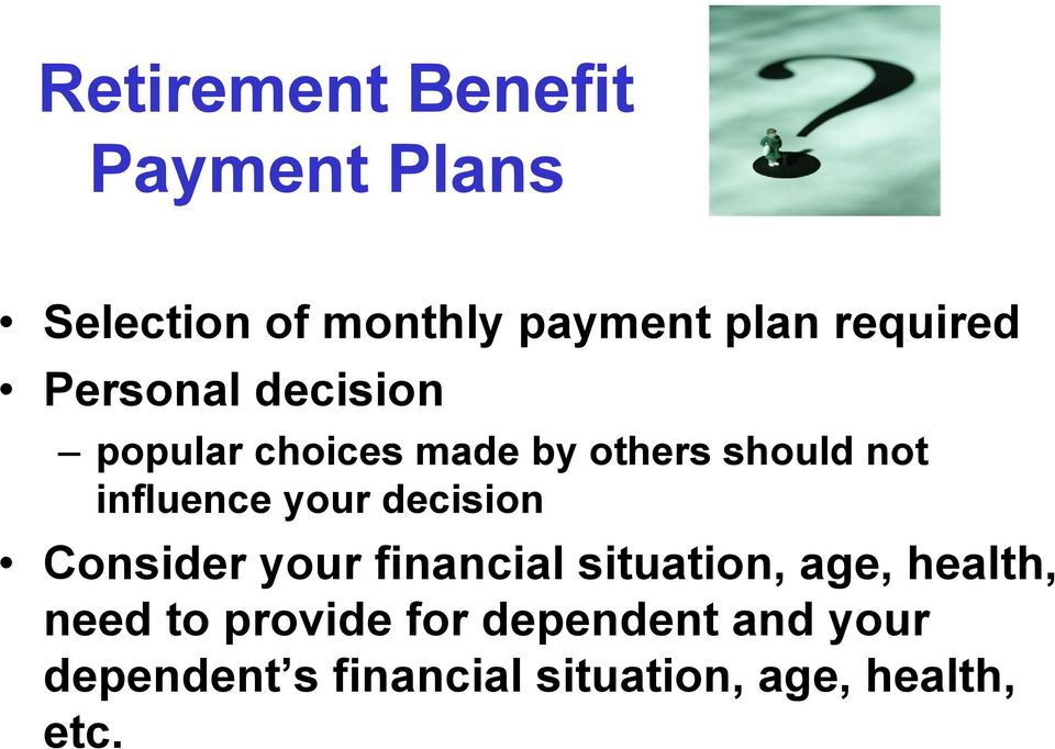 influence your decision Consider your financial situation, age, health,