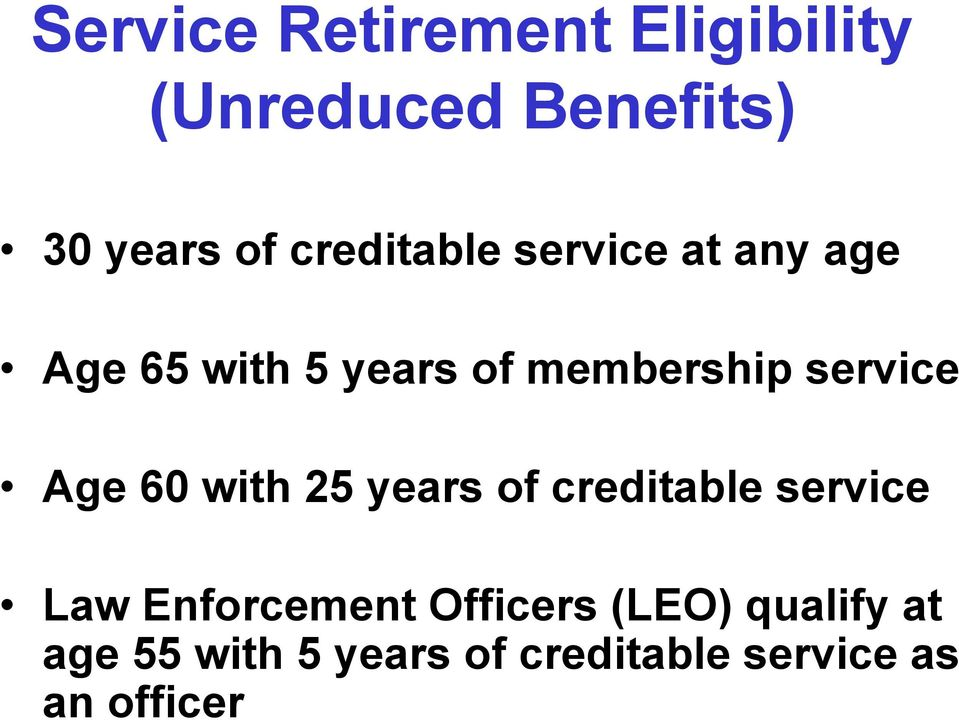 service Age 60 with 25 years of creditable service Law Enforcement