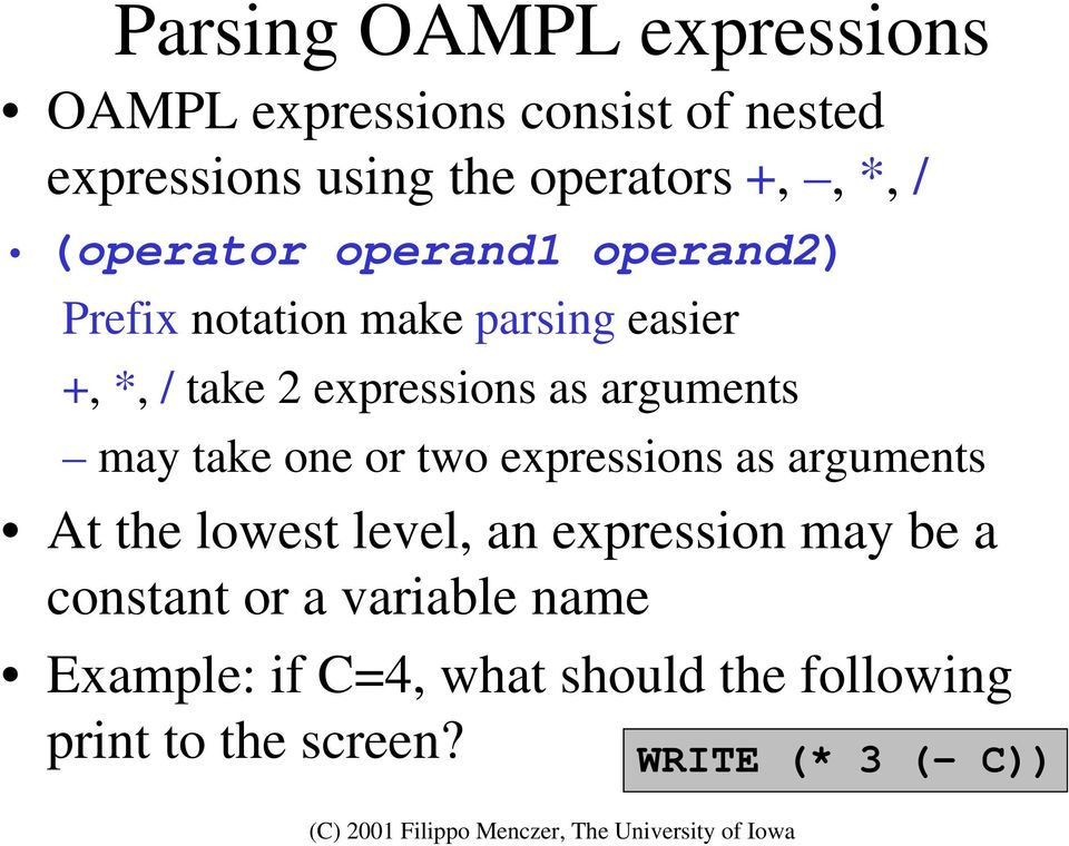 arguments may take one or two expressions as arguments At the lowest level, an expression may be a