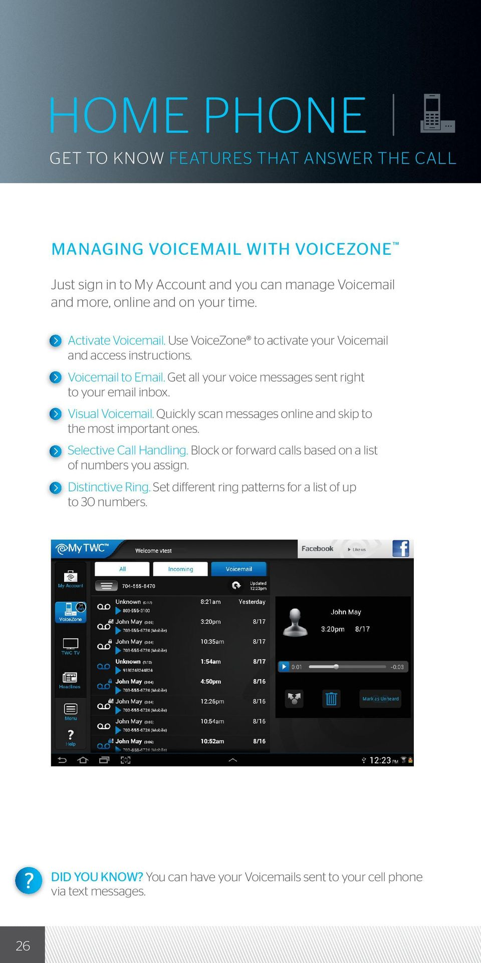 Get all your voice messages sent right to your email inbox. Visual Voicemail. Quickly scan messages online and skip to the most important ones. Selective Call Handling.