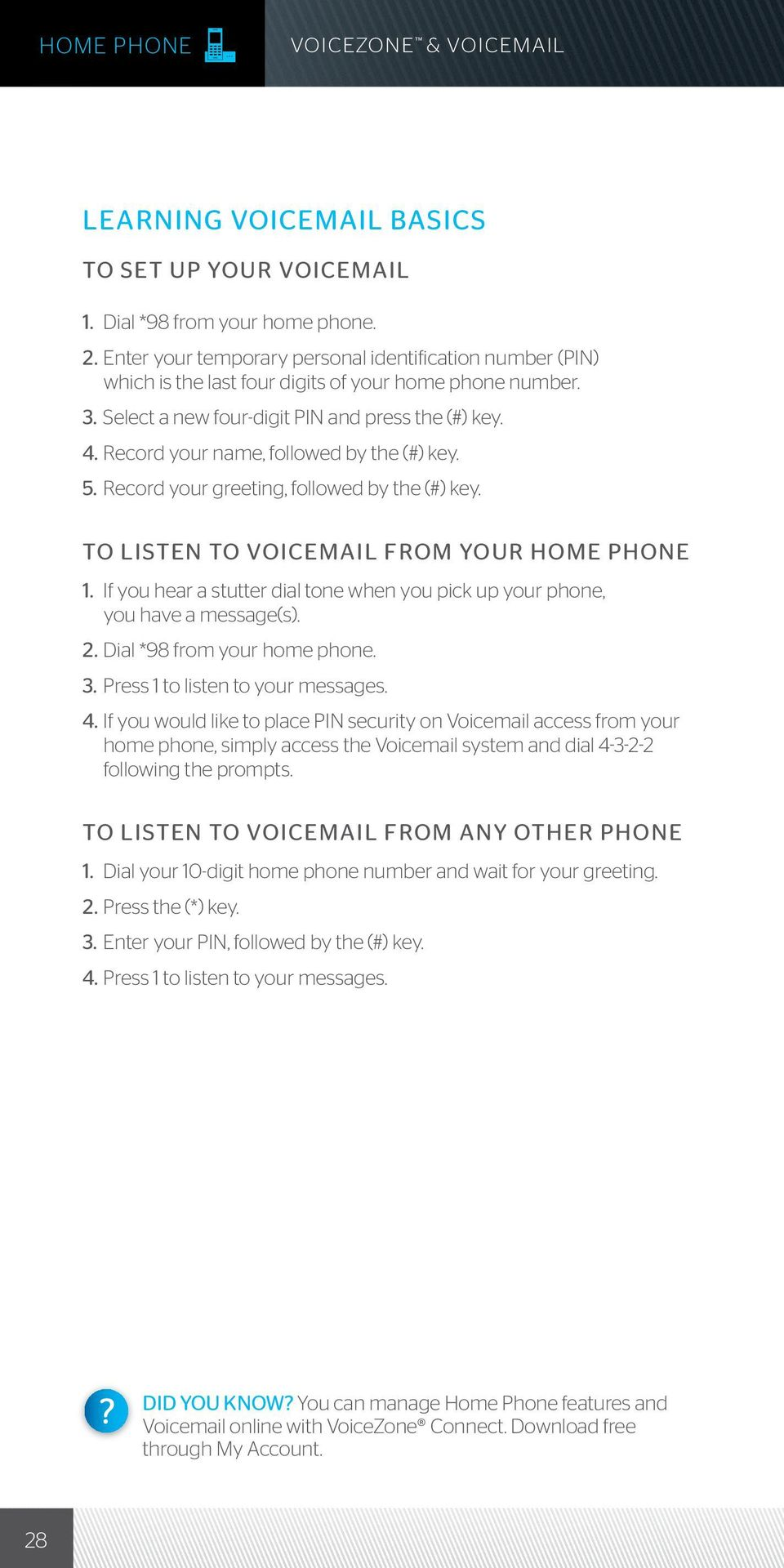 Record your name, followed by the (#) key. 5. Record your greeting, followed by the (#) key. TO LISTEN TO VOICEMAIL FROM YOUR HOME PHONE 1.