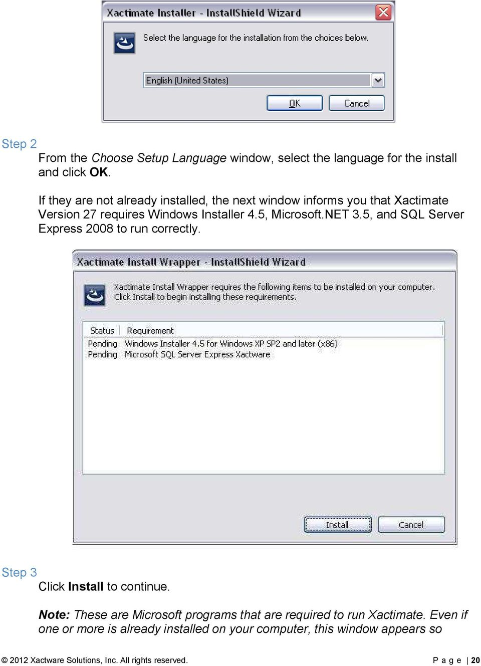 NET 3.5, and SQL Server Express 2008 to run correctly. Step 3 Click Install to continue.