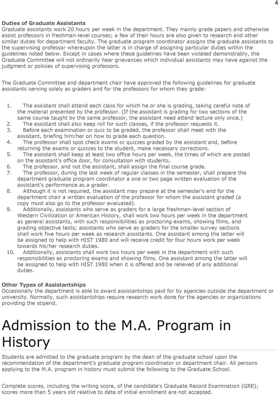 The graduate program coordinator assigns the graduate assistants to the supervising professor whereupon the latter is in charge of assigning particular duties within the guidelines noted below.