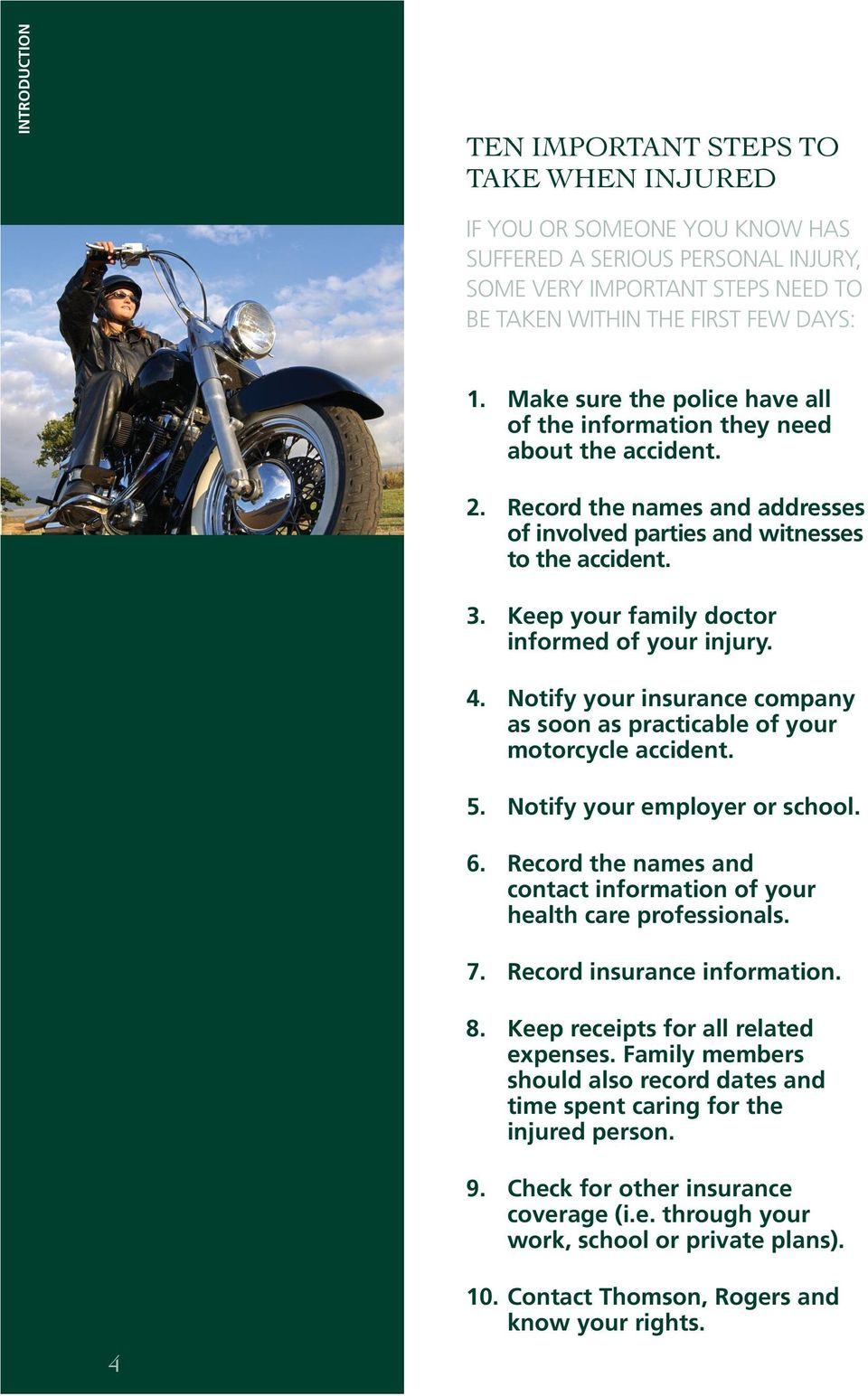Keep your family doctor informed of your injury. 4. Notify your insurance company as soon as practicable of your motorcycle accident. 5. Notify your employer or school. 6.