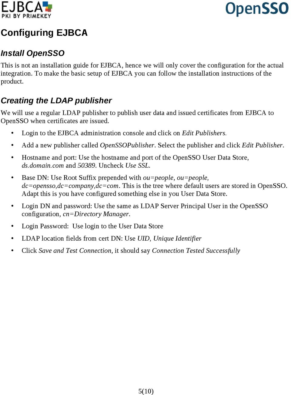 Creating the LDAP publisher We will use a regular LDAP publisher to publish user data and issued certificates from EJBCA to OpenSSO when certificates are issued.