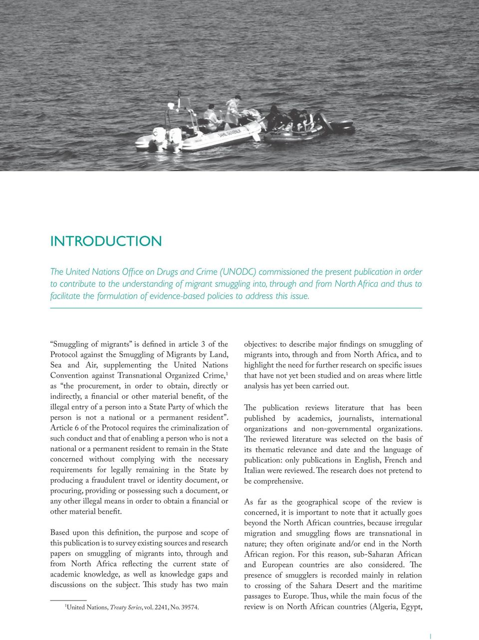 Smuggling of migrants is defined in article 3 of the Protocol against the Smuggling of Migrants by Land, Sea and Air, supplementing the United Nations Convention against Transnational Organized