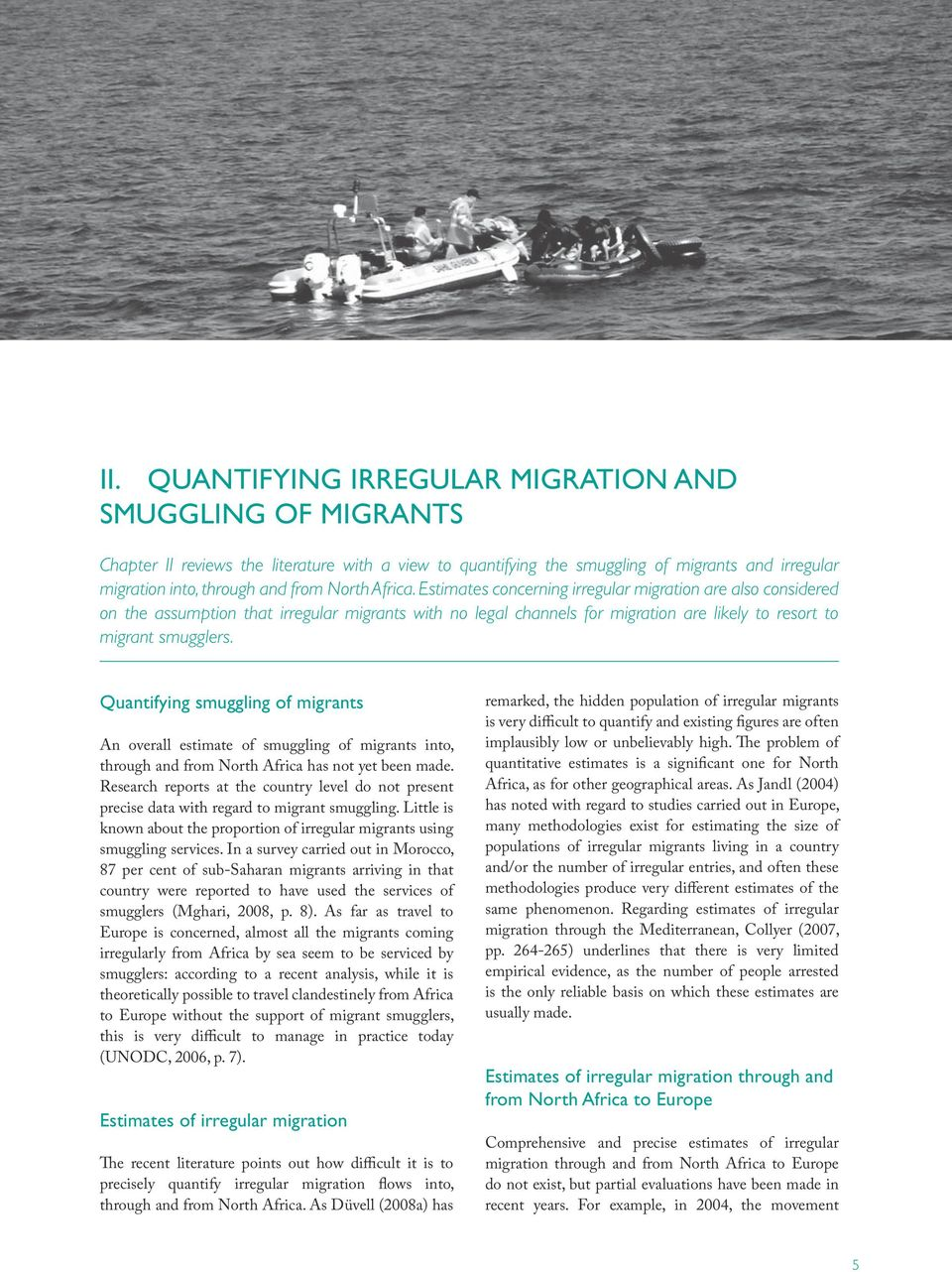Quantifying smuggling of migrants An overall estimate of smuggling of migrants into, through and from North Africa has not yet been made.
