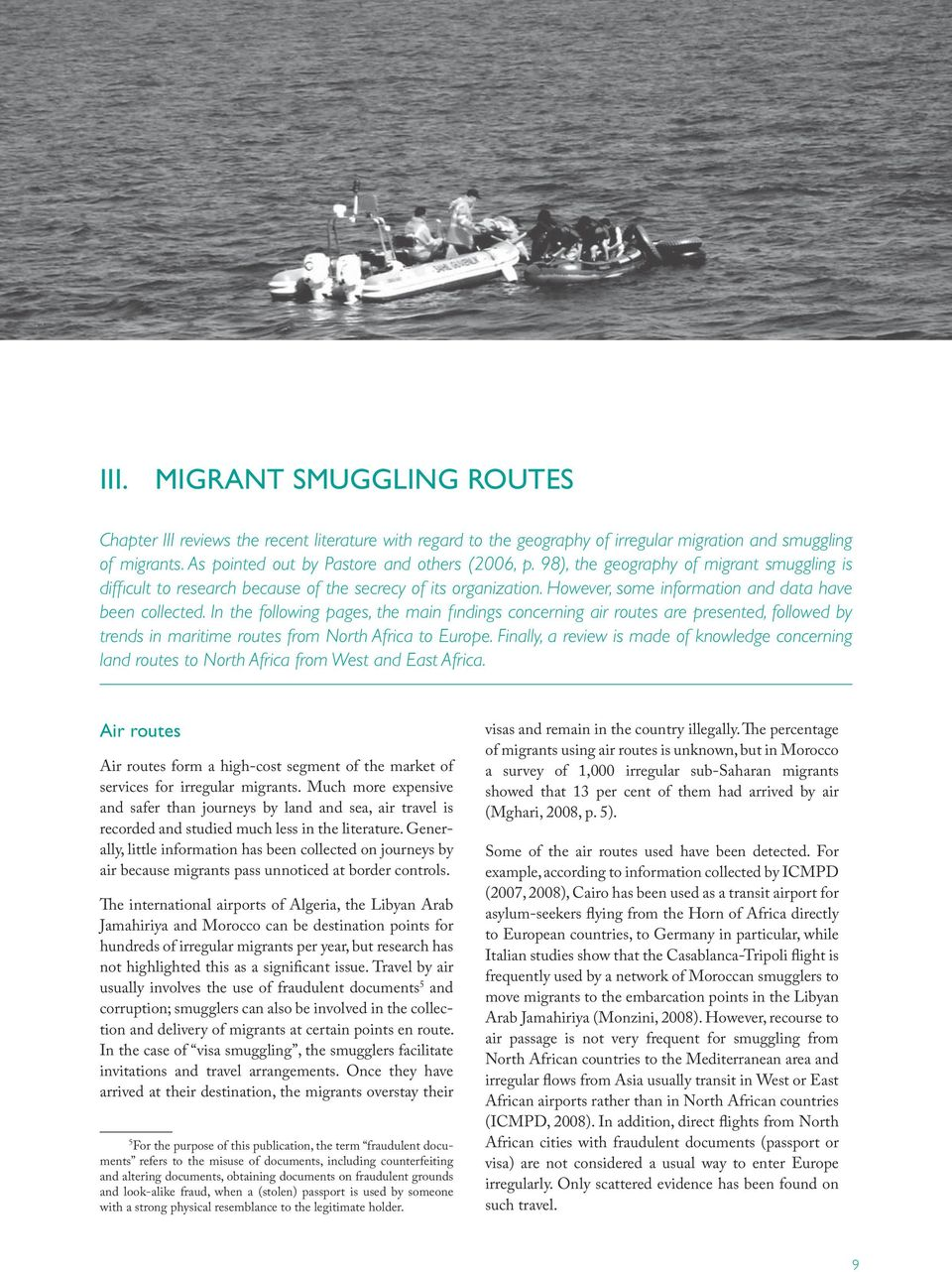 In the following pages, the main findings concerning air routes are presented, followed by trends in maritime routes from North Africa to Europe.
