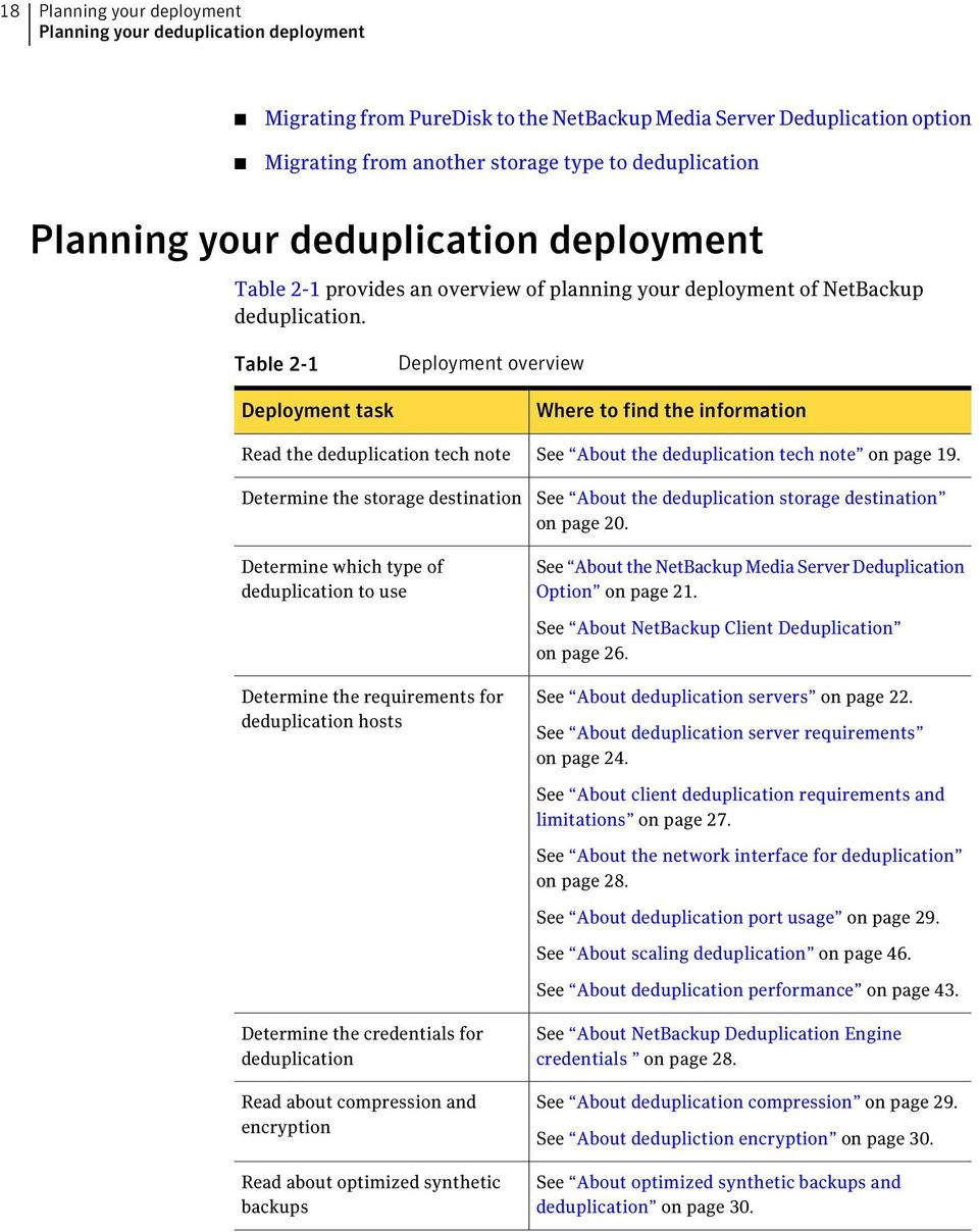 Table 2-1 Deployment task Deployment overview Where to find the information Read the deduplication tech note Determine the storage destination Determine which type of deduplication to use See About