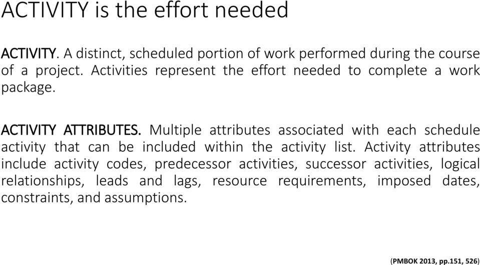 Multiple attributes associated with each schedule activity that can be included within the activity list.