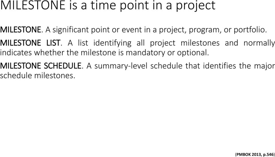 A list identifying all project milestones and normally indicates whether the milestone