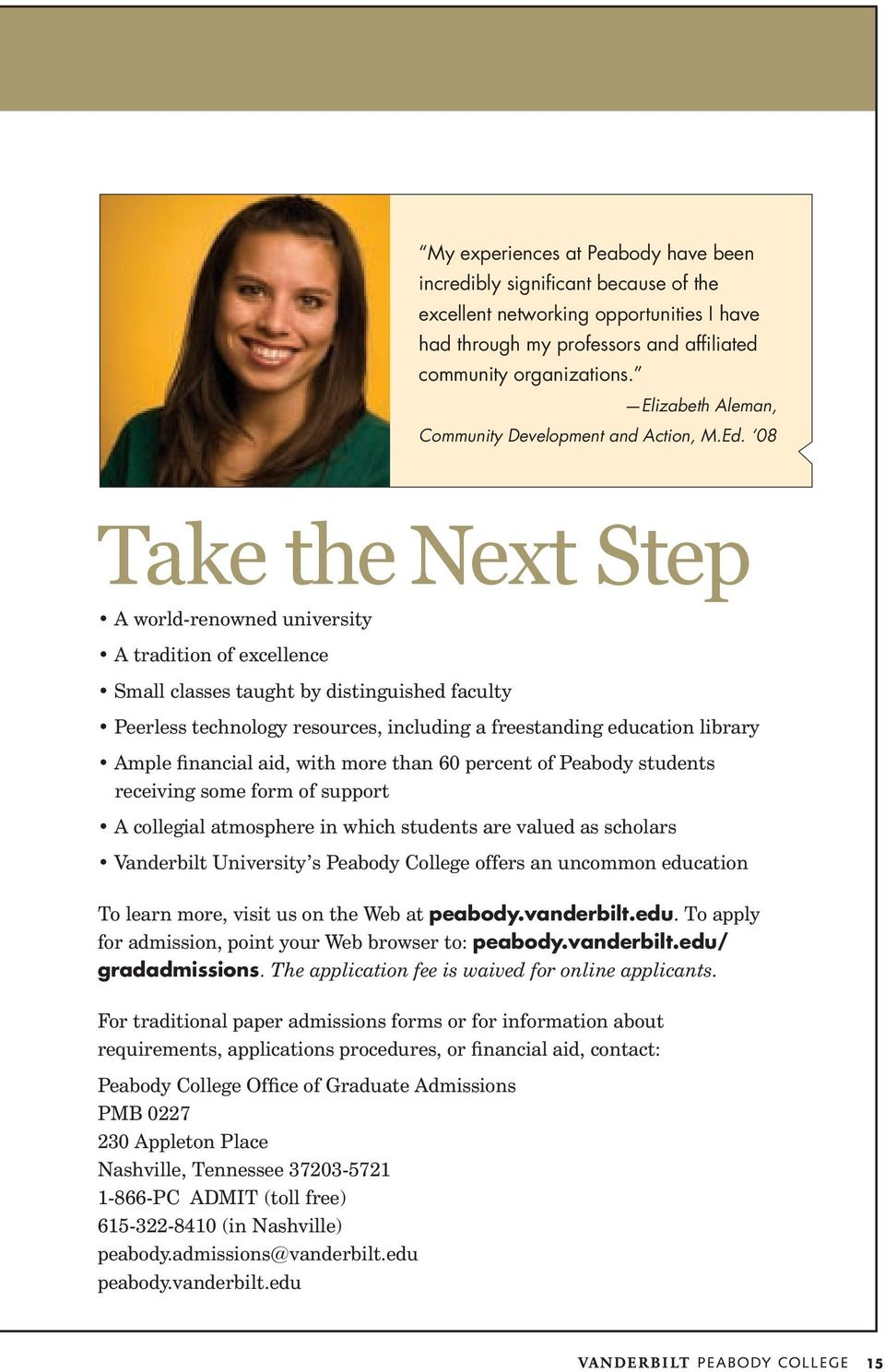 08 Take the Next Step A world-renowned university A tradition of excellence Small classes taught by distinguished faculty Peerless technology resources, including a freestanding education library
