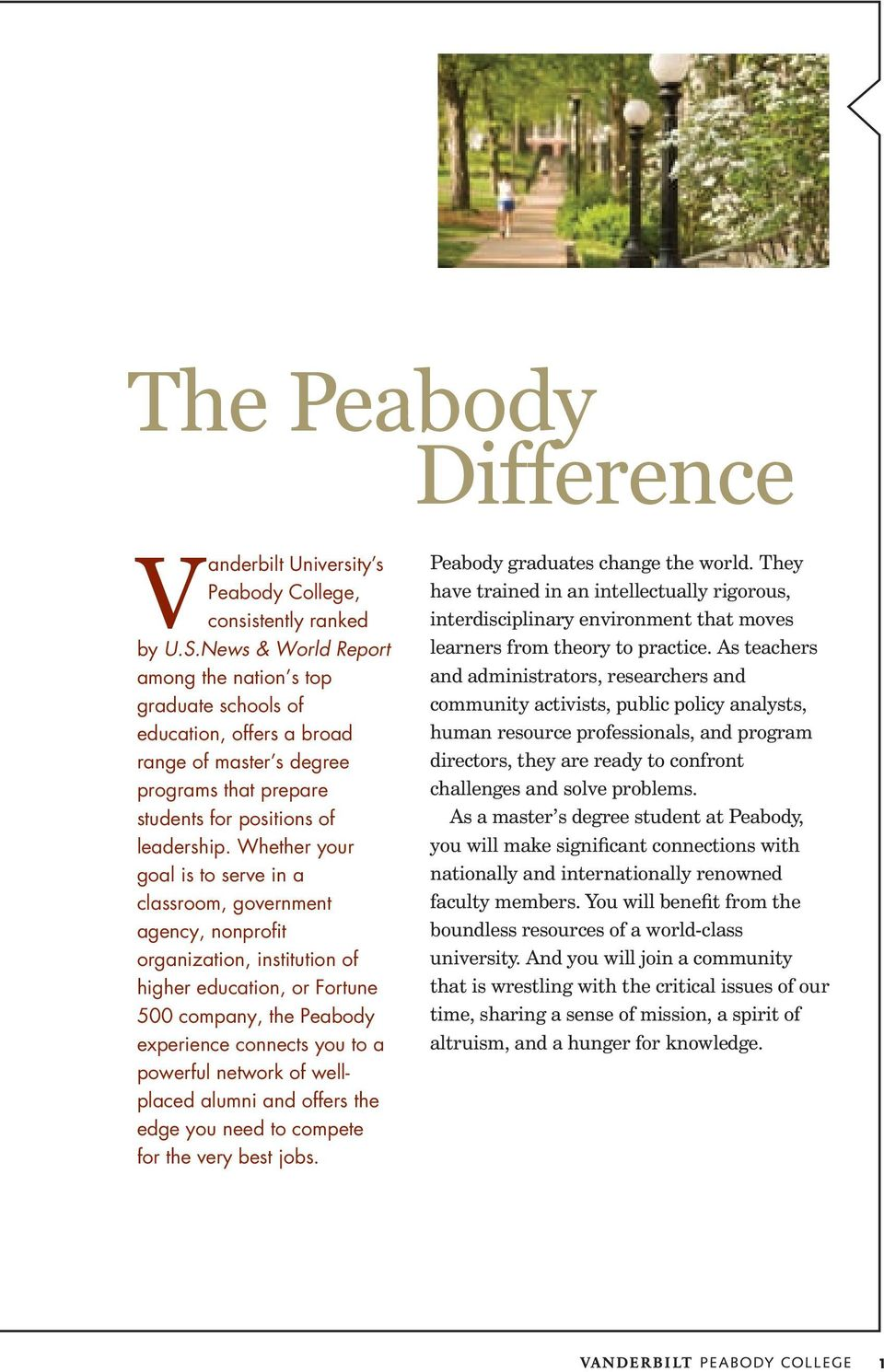 Whether your goal is to serve in a classroom, government agency, nonprofit organization, institution of higher education, or Fortune 500 company, the Peabody experience connects you to a powerful
