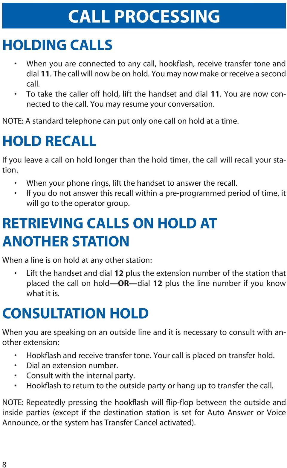 HOLD RECALL If you leave a call on hold longer than the hold timer, the call will recall your station. When your phone rings, lift the handset to answer the recall.