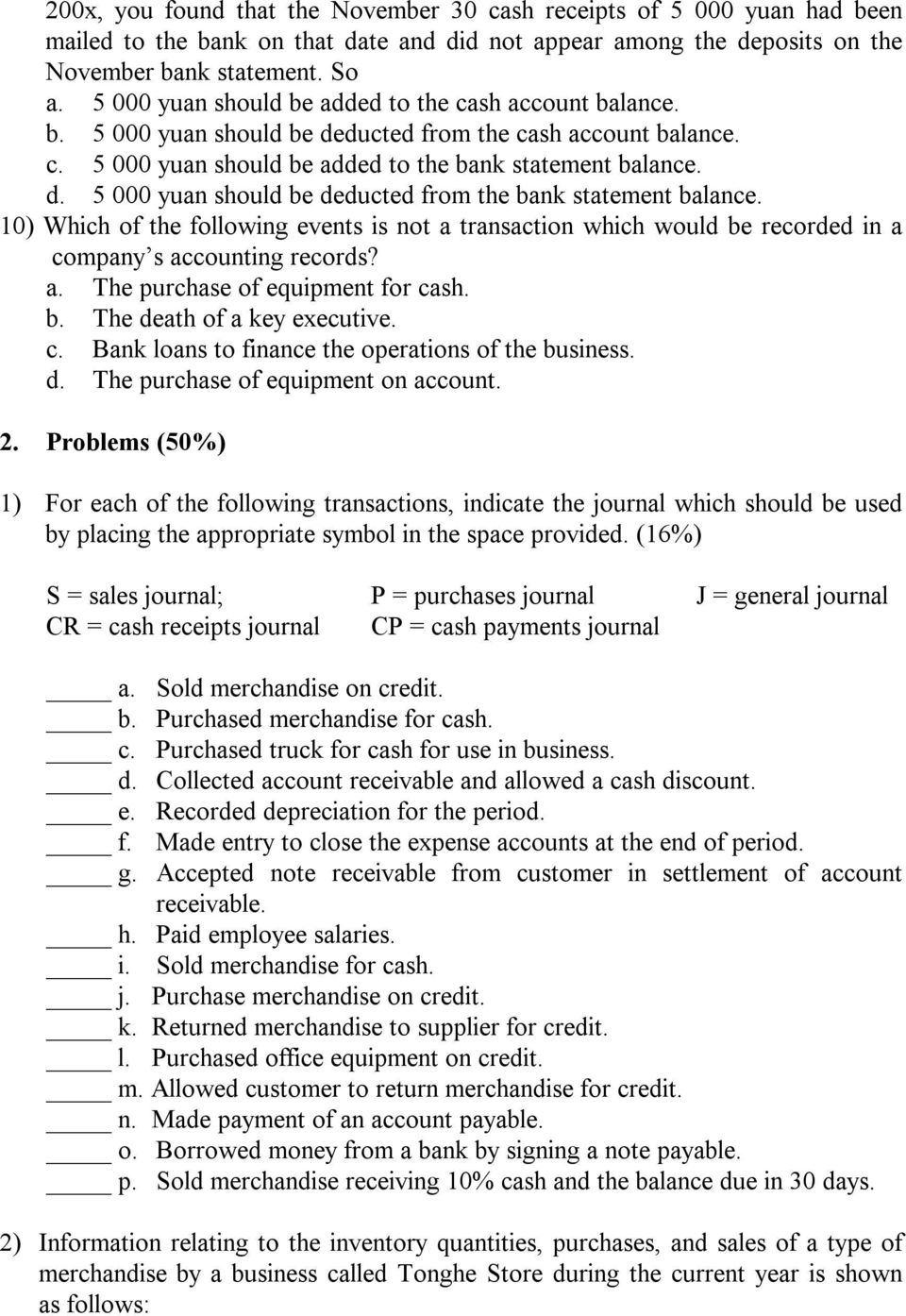 10) Which of the following events is not a transaction which would be recorded in a company s accounting records? a. The purchase of equipment for cash. b. The death of a key executive. c. Bank loans to finance the operations of the business.