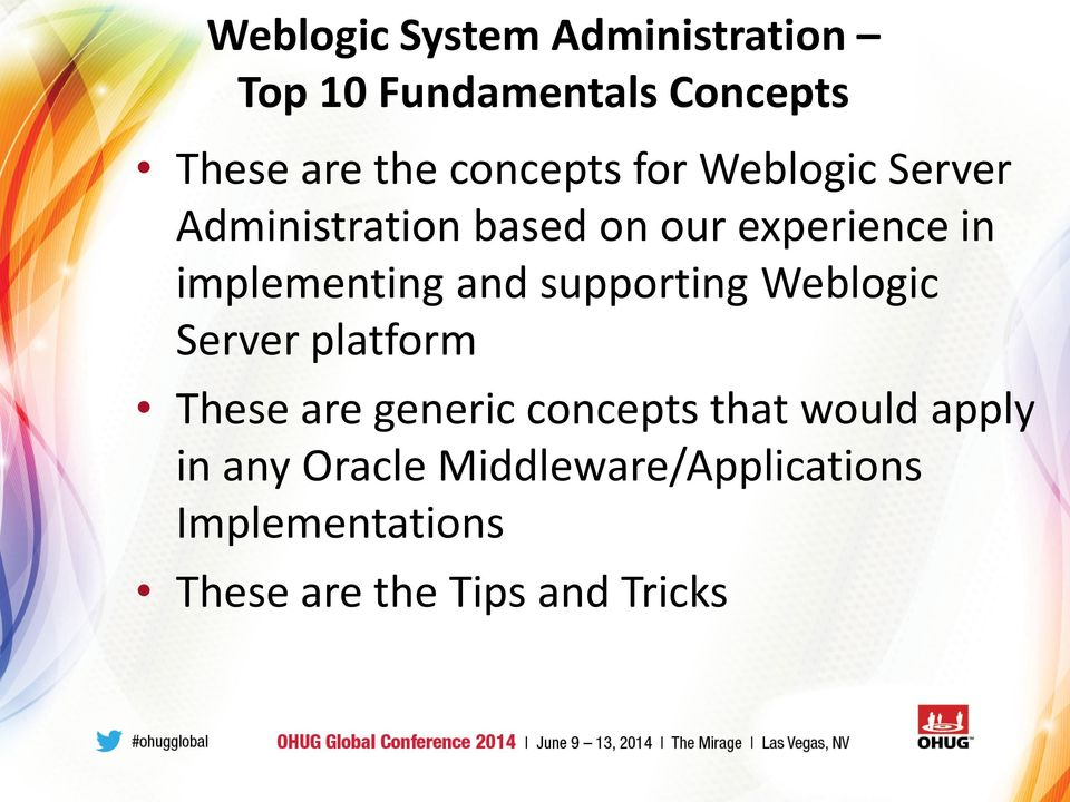 implementing and supporting Weblogic Server platform These are generic concepts